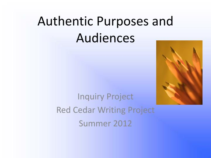 Authentic purposes and audiences