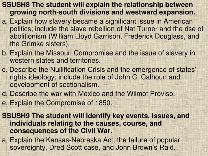 SSUSH8 The student will explain the relationship between growing north-south divisions and westward ...