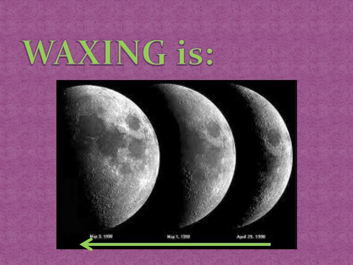 WAXING is: