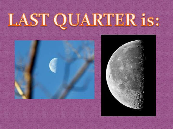 LAST QUARTER is: