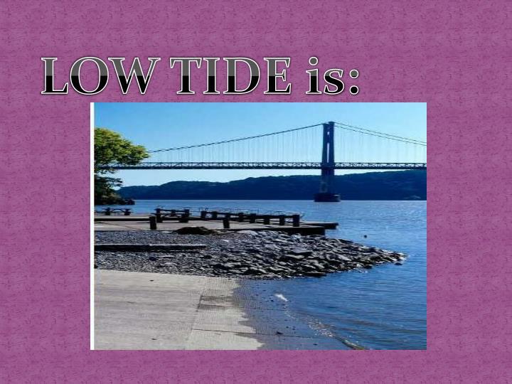 LOW TIDE is: