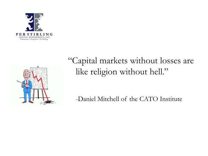 """Capital markets without losses are like religion without hell."""