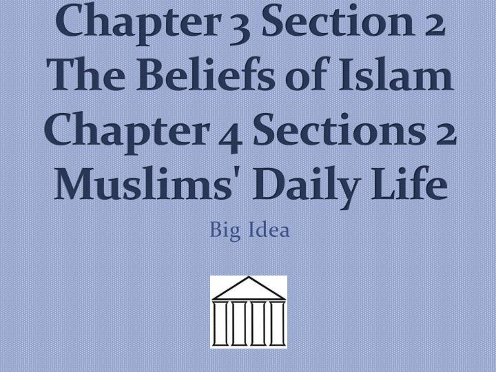 chapter 3 section 2 the beliefs of islam chapter 4 sections 2 muslims daily life n.