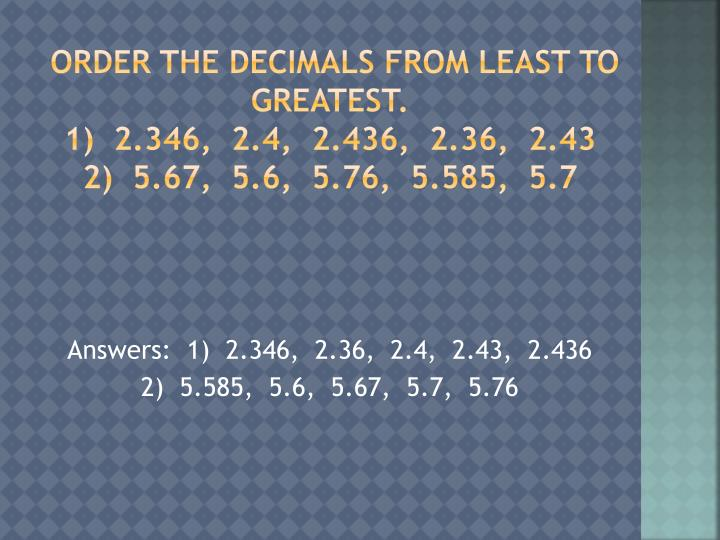 Order the decimals from least to greatest 1 2 346 2 4 2 436 2 36 2 43 2 5 67 5 6 5 76 5 585 5 7