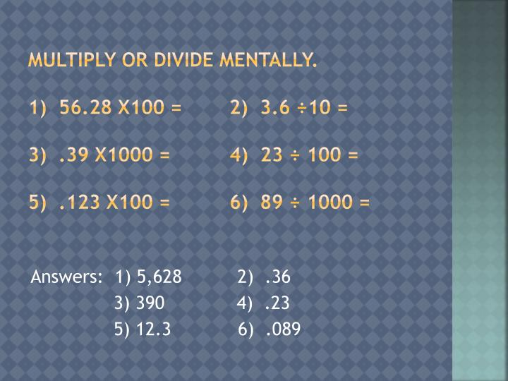 Multiply or divide mentally.