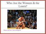 who are the winners the losers