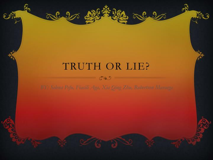 truth or lie I think things are not always as easy as a truth or a lie in kids' minds make-believe is a very real part of the life of young children and i personally feel that the nature of a lie probably indicates how seriously you should take the trick.
