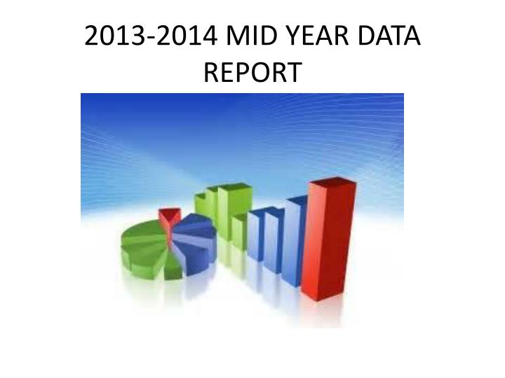 2013 2014 mid year data report