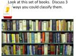 look at this set of books discuss 3 ways you could classify them