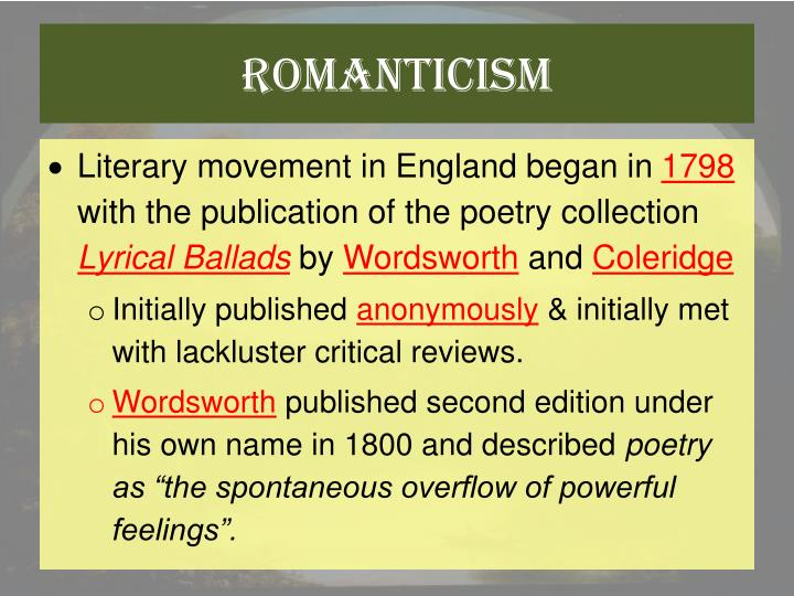 romanticism in english literature of the Romanticism (the romantic era or romantic period) is a movement, or style of art, literature and music in the late 18th and early 19th century in europe the movement said that feelings, imagination, nature, and old folk traditions such as legends and fairy tales were important.