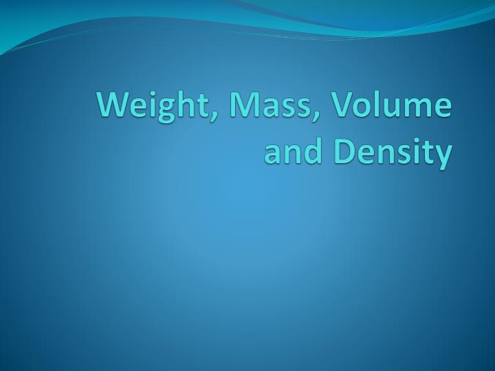 weight mass volume and density n.