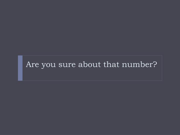 Are you sure about that number?