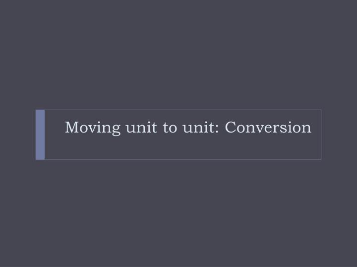 Moving unit to unit: Conversion
