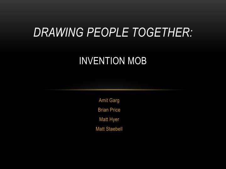 Drawing people together invention mob