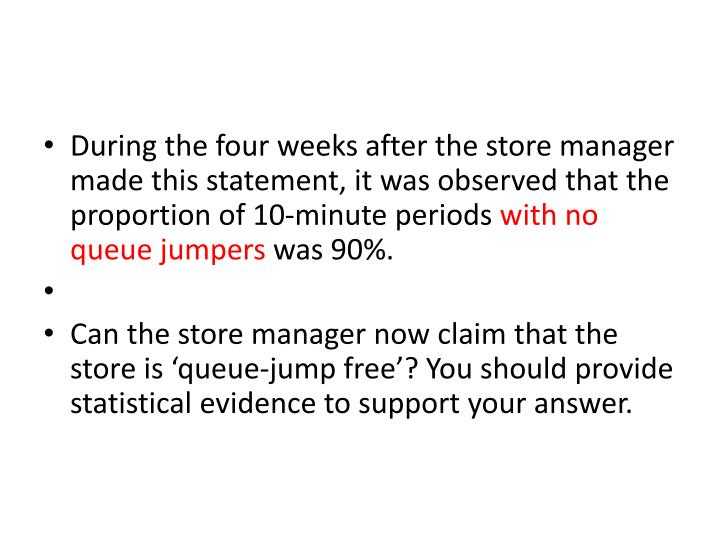 During the four weeks after the store manager made this statement, it was observed that the proportion of 10-minute periods