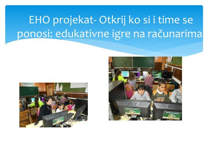EHO projekat- Otkrij ko si i time se ponosi: edukativne igre na računarima