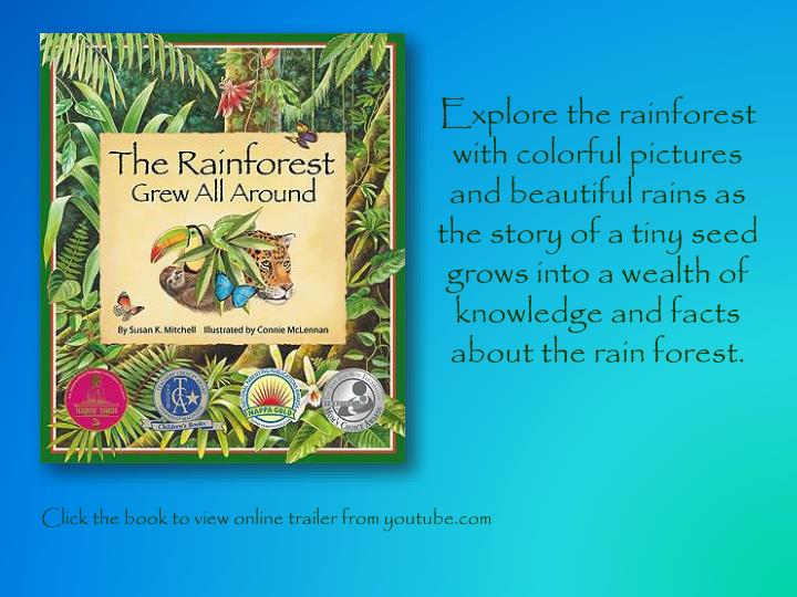 Explore the rainforest with colorful pictures and beautiful rains as the story of a tiny seed grows into a wealth of knowledge and facts about the rain forest.