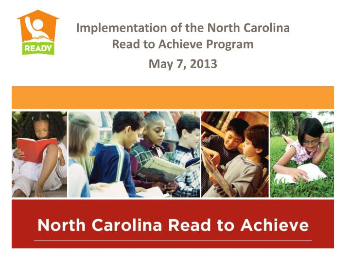 implementation of the north carolina read to achieve program may 7 2013 n.