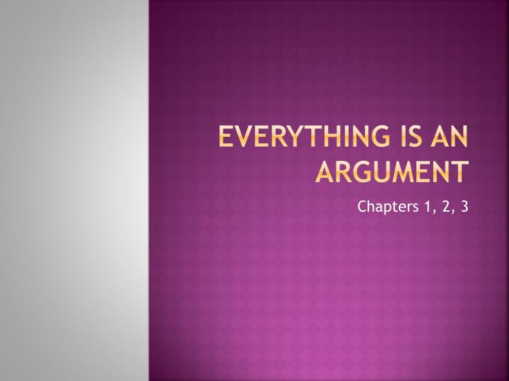 Everything is an Argument