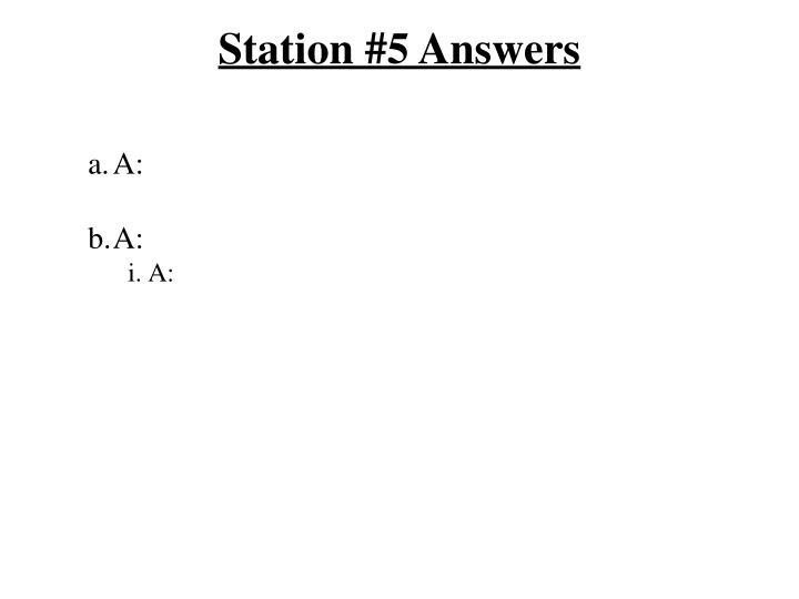 Station #5 Answers