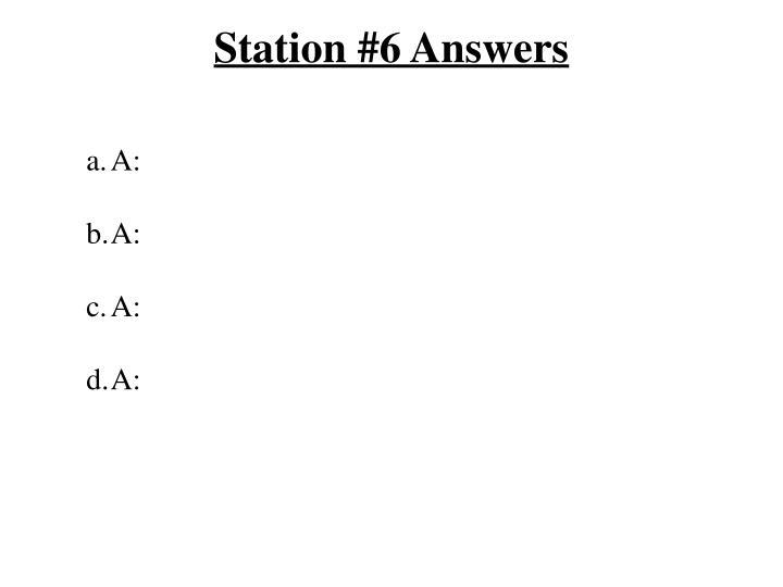 Station #6 Answers