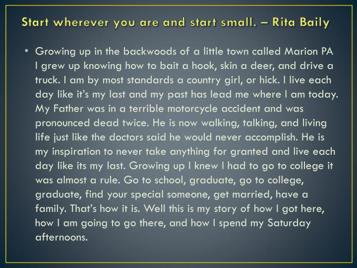 Start wherever you are and start small rita baily