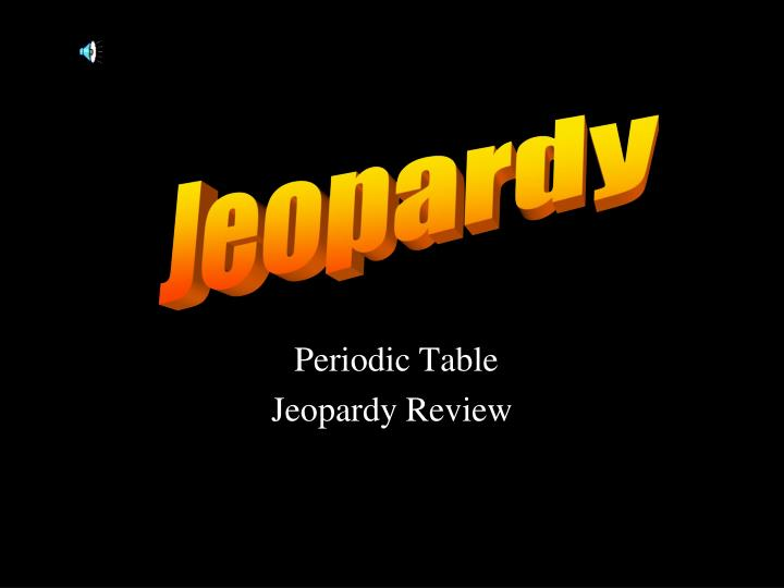 Ppt periodic table jeopardy review powerpoint presentation id periodic table jeopardy review jeopardy urtaz Gallery