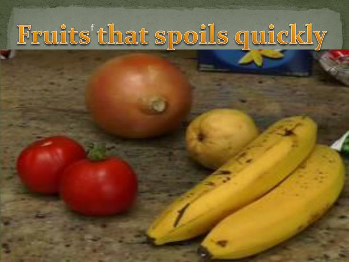 Fruits that spoils quickly