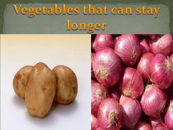 Vegetables that can stay longer