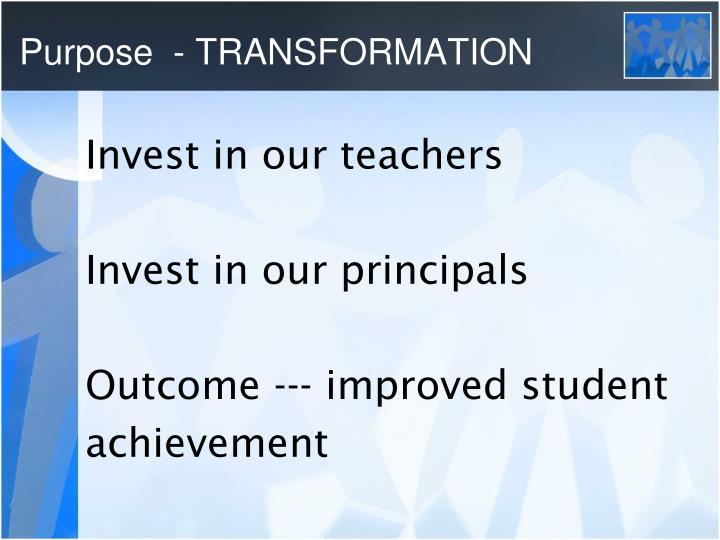 Purpose  - TRANSFORMATION