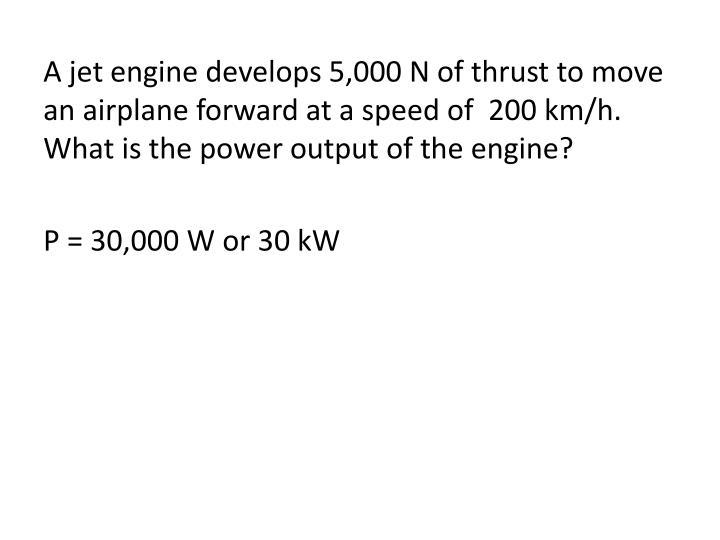 A jet engine develops