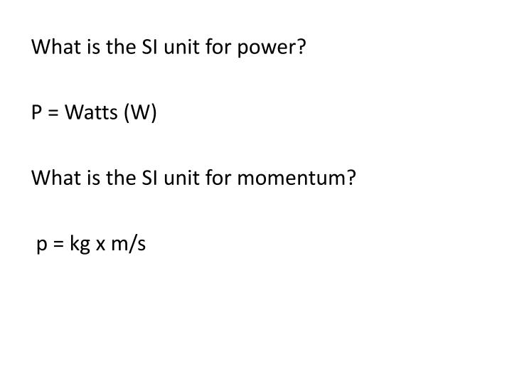 What is the SI unit for power?