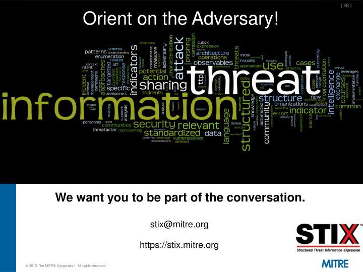 Orient on the Adversary!
