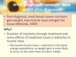 what happens to survivors body weight after diagnosis