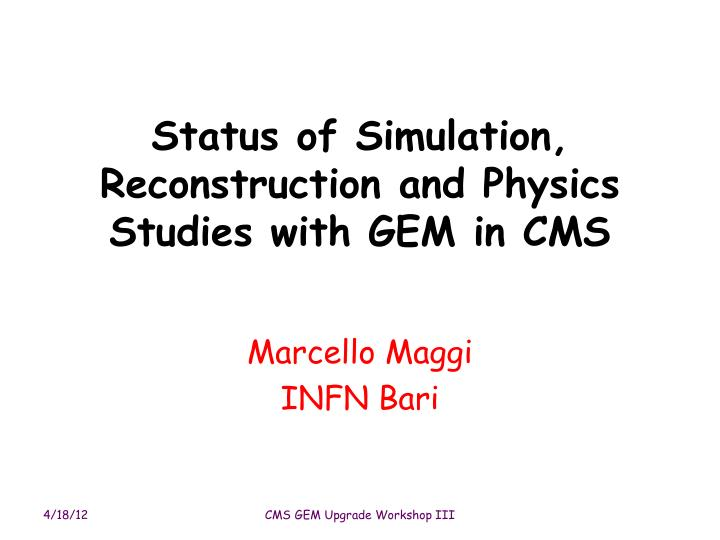 status of simulation reconstruction and physics studies with gem in cms n.