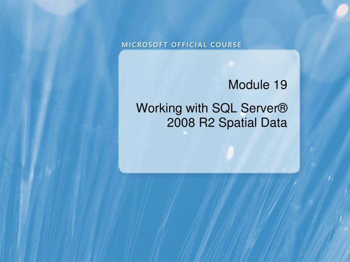 module 19 working with sql server 2008 r2 spatial data n.