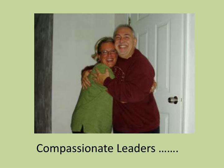 Compassionate Leaders …….