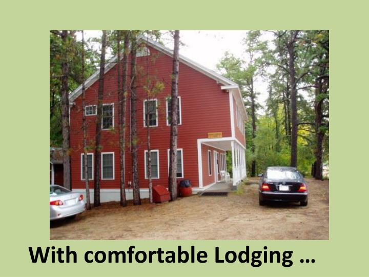 With comfortable Lodging …