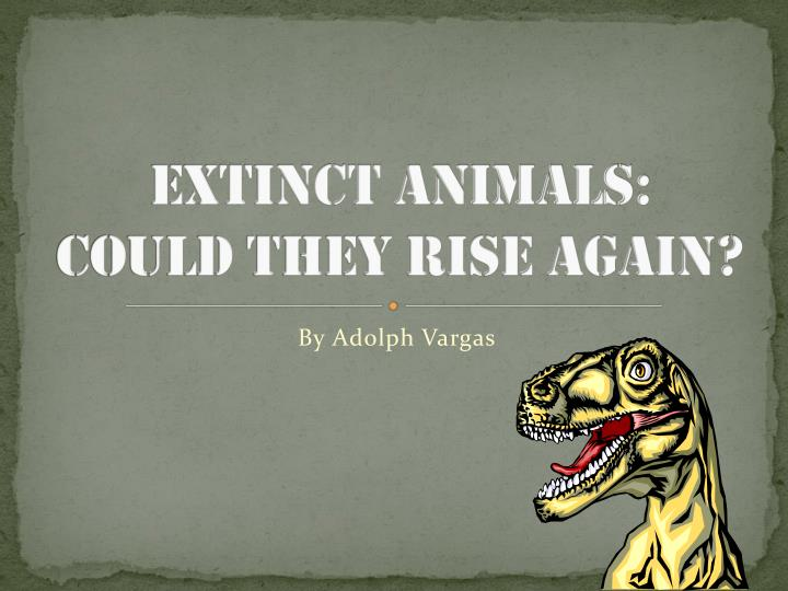 extinct animals could they rise again n.