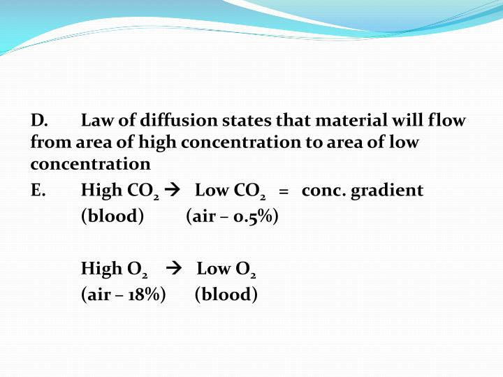 D.	Law of diffusion states that material will flow from area of high concentration to area of low concentration
