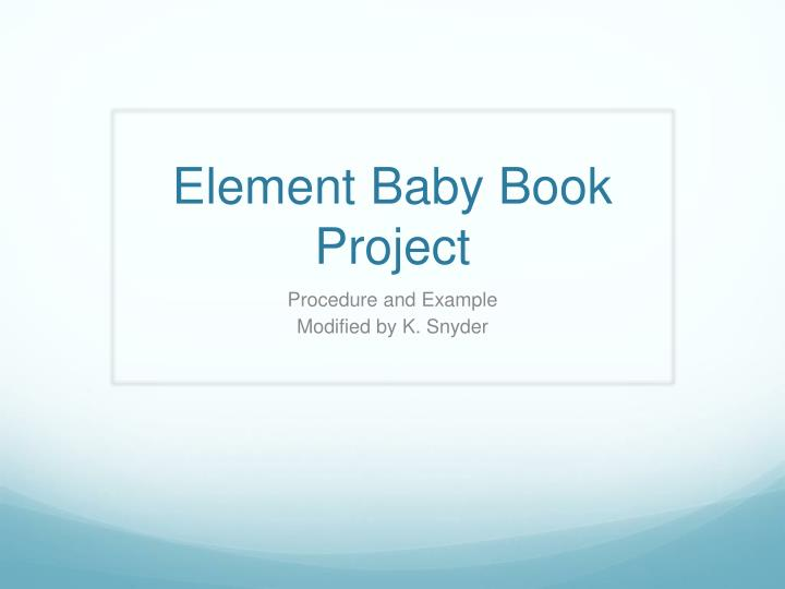 Ppt element baby book project powerpoint presentation for Adopt an element project ideas