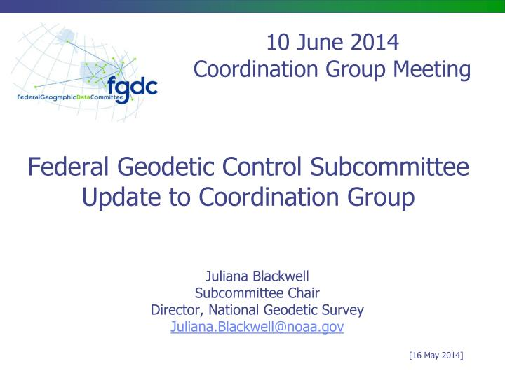 federal geodetic control subcommittee update to coordination group n.