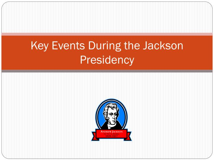 key events during the jackson presidency n.