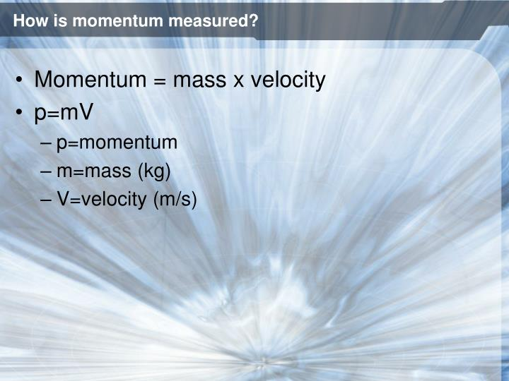 How is momentum measured