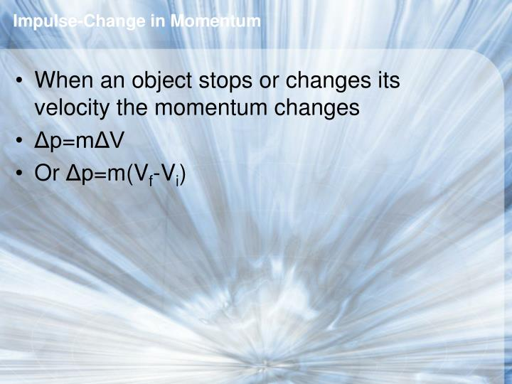 Impulse-Change in Momentum