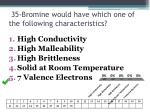 35 bromine would have which one of the following characteristics