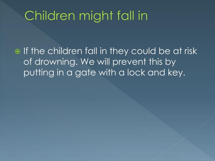 Children might fall in