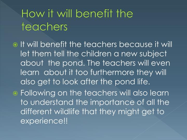 How it will benefit the teachers
