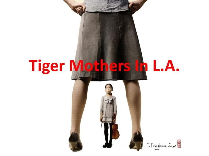 tiger mothers in l a n.