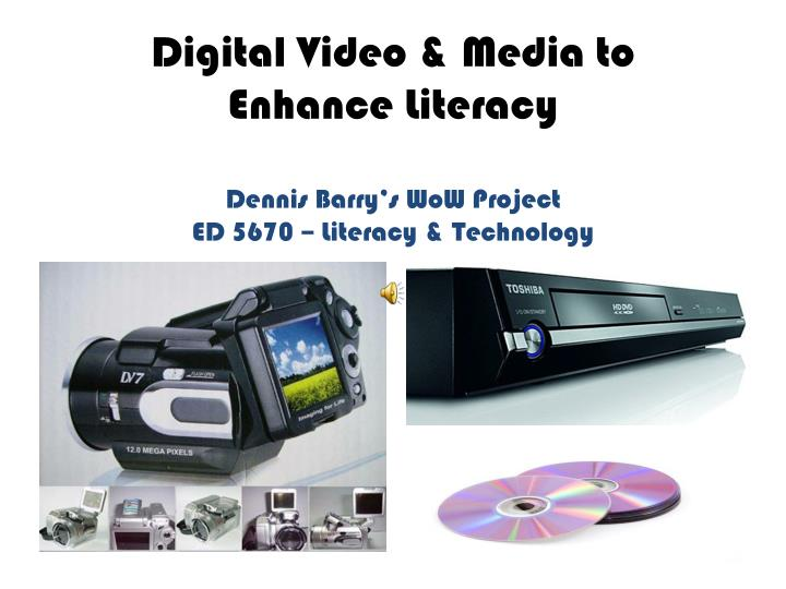 digital video media to enhance literacy dennis barry s wow project ed 5670 literacy technology n.